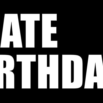 I HATE BIRTHDAYS by limitlezz