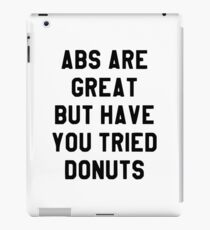 Abs are great but have you tried donuts iPad Case/Skin