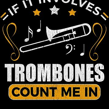 Trombonist If It Involves Trombones by pbng80