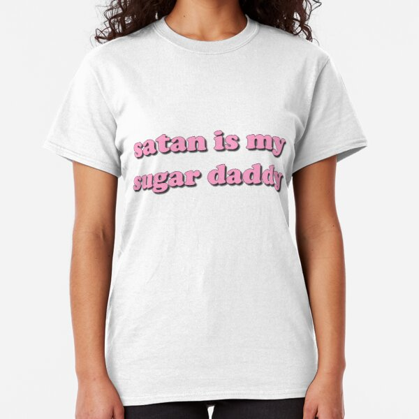 Satan is my sugar daddy Classic T-Shirt