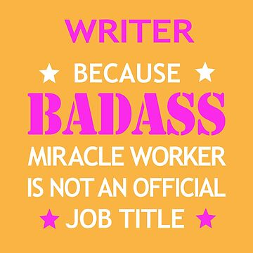 Writer Badass Birthday Funny Christmas Cool Gift by smily-tees