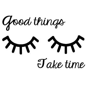 Good things, take time by Sasya