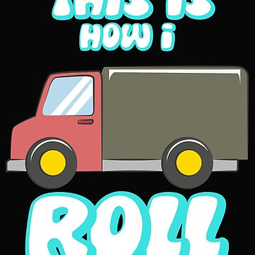 Truck This is how I roll by schnibschnab