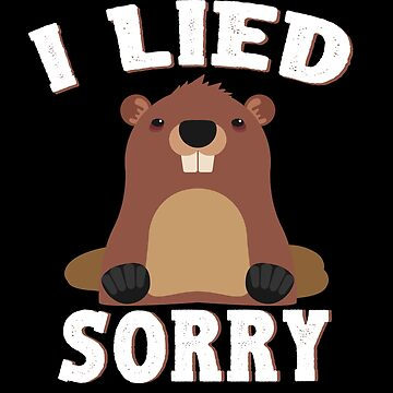I Lied Sorry Groundhog Day Shirt by Aewood924