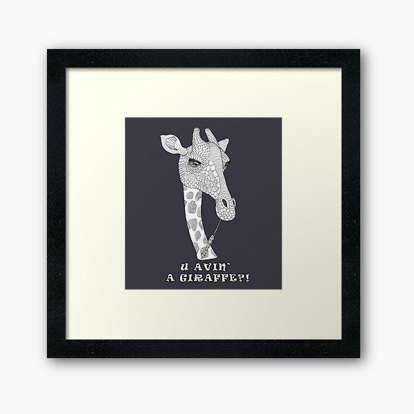 U avin' a Giraffe!? Framed Art Print
