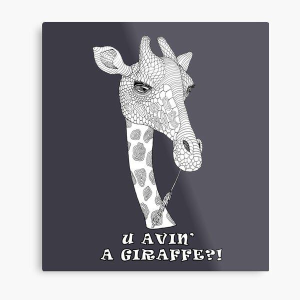 U avin' a Giraffe!? Metal Print