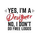 Yes, I'm a designer.  No I don't do free logos by jazzydevil