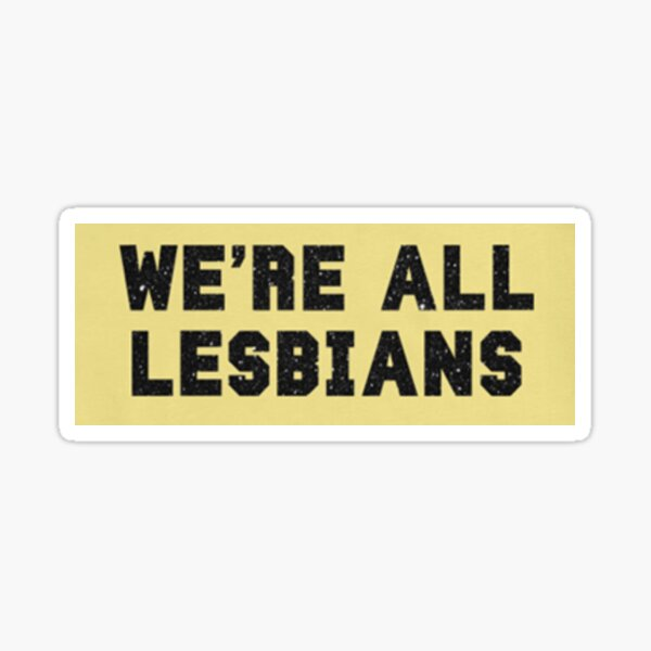 we're all lesbians Sticker
