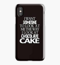 I want someone to look at me the way I look at chocolate cake iPhone Case