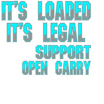 """""""It's Loaded, It's Legal Support Open Carry"""" tee design"""". Made perfectly for gun lovers out there!  by Customdesign200"""