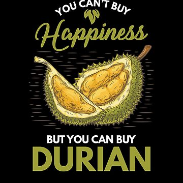 Humorous Durian Lovers Happiness Funny Fruit by TomGiantDesign