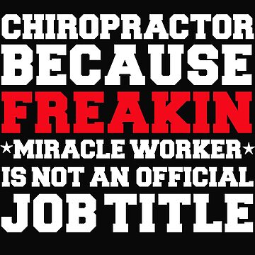 Chiropractor because Miracle Worker not a job title by losttribe