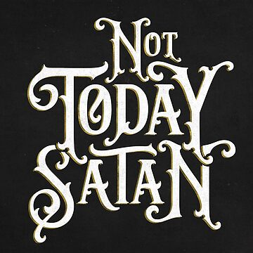 Not Today Satan. by wolfandbird