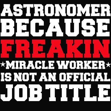 Astronomer because Miracle Worker not a job title Astronomy by losttribe