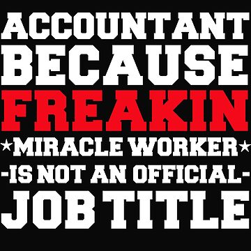 Accountant because Miracle Worker not a job title Accountancy by losttribe