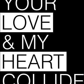 Your Love And My Heart Collide by Floridian00