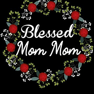 Blessed Mom Mom  by edgyshop