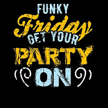 Funky Friday Get your Party On by highparkoutlet