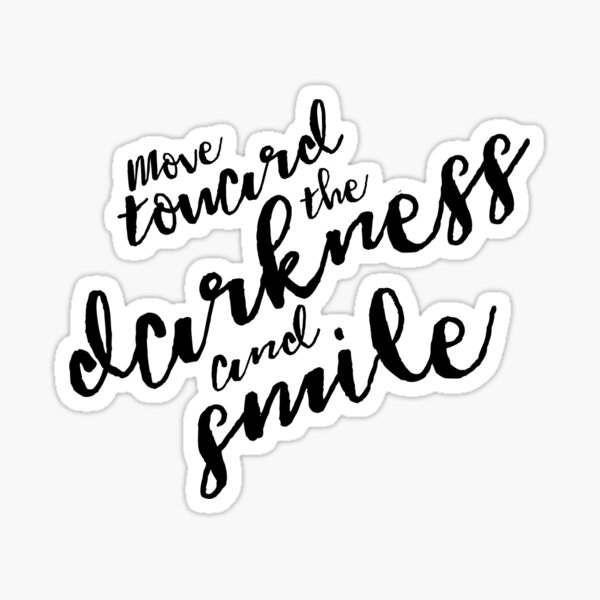 Move Towards the Darkness and Smile  Sticker