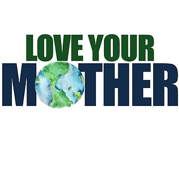 Love your mother earth day  by Boogiemonst
