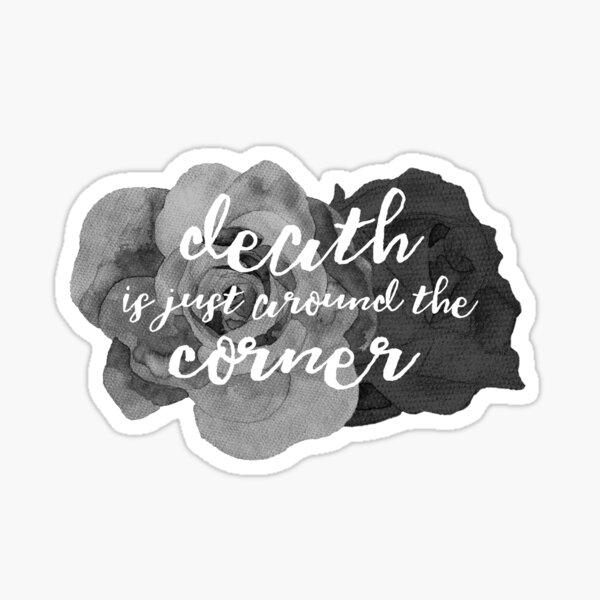 Death is Just Around the Corner  Sticker