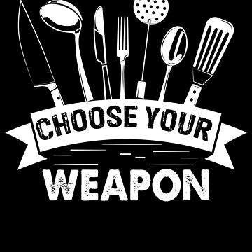 Chef Choose Your Weapon by edgyshop