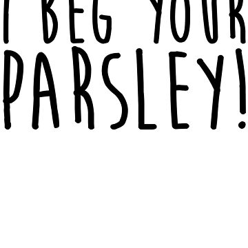I Beg Your Parsley by kamrankhan