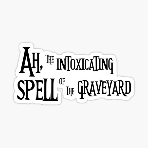 Ah, the Intoxicating Spell of the Graveyard Sticker