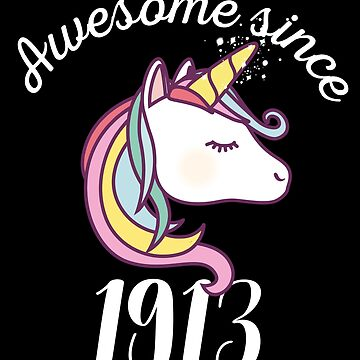 Awesome Since 1913 Funny Unicorn Birthday by with-care