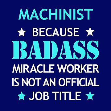 Machinist Badass Birthday Funny Christmas Cool Gift by smily-tees