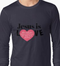 Jesus is Love Faith Christian Devotion Quote Gift Long Sleeve T-Shirt