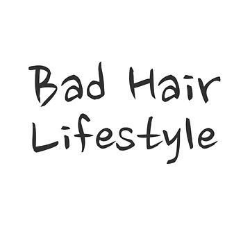 Bad Hair Lifestyle Messy Hair Day Morning Person by Team150Designz