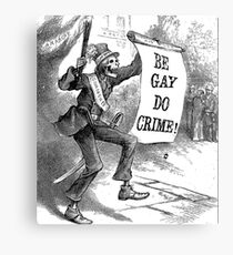 BE GAY, DO CRIME! Canvas Print