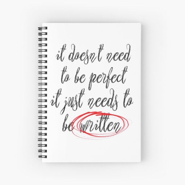 it just needs to be written Spiral Notebook