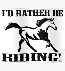 I'd Rather Be Riding Poster