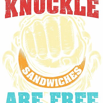 Knuckle Sandwiches Are Free  Funny Quote T-Shirt by mia1949
