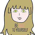 Be Nice To Your Self Girl by Elina145