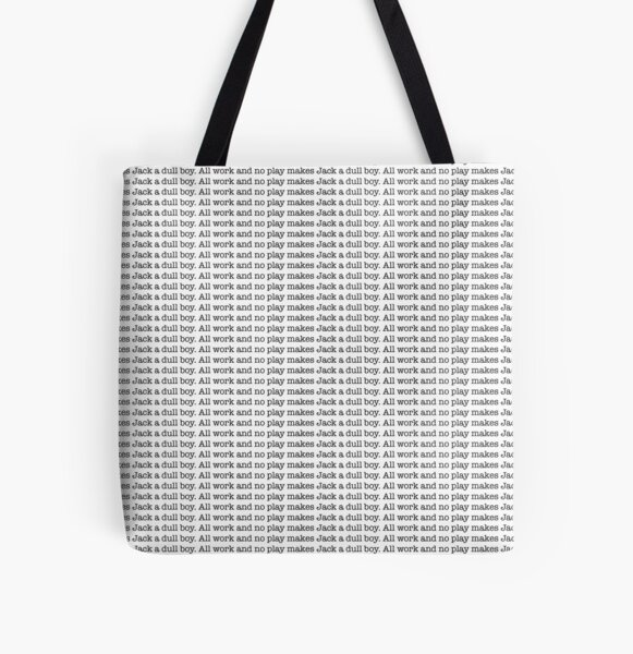 All work and no play! All Over Print Tote Bag