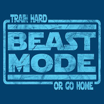 Beast Mode - Train Hard Or Go Home by FightZone