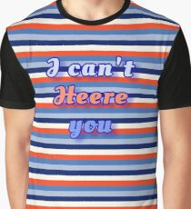 I can't Heere you stripes shirt Jeremy Heere Graphic T-Shirt