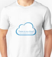 There is no cloud! Unisex T-Shirt