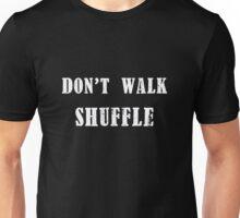 Don't Walk, Shuffle. (Black) Unisex T-Shirt