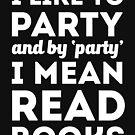 """Ich feiere gern und mit """"Party"""" meine ich Bücher lesen von GroatsworthTees"""