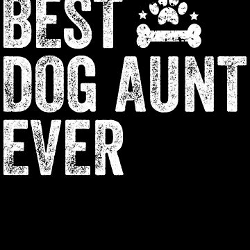 Best dog aunt ever - Dog Auntie by alexmichel