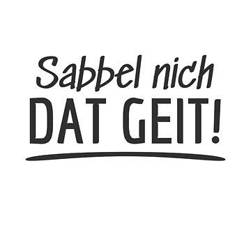 Sabbel not Dat Geit! Low German North German by Team150Designz
