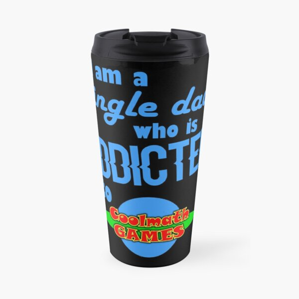 I am a single Dad who is addicted to Cool Math Games Travel Mug