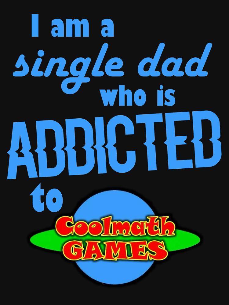 Ich bin ein einzelner Vater, der süchtig nach Cool Math Games ist von Finn99