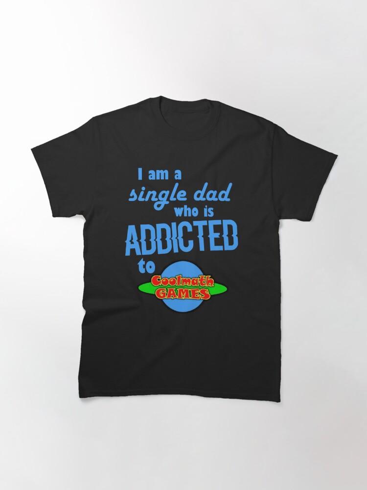 Alternative Ansicht von Ich bin ein einzelner Vater, der süchtig nach Cool Math Games ist Classic T-Shirt