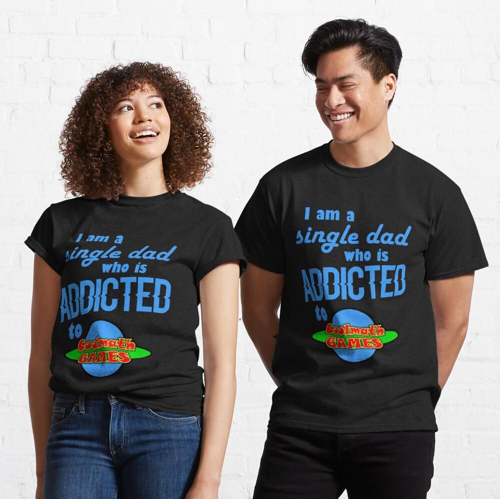 Ich bin ein einzelner Vater, der süchtig nach Cool Math Games ist Classic T-Shirt