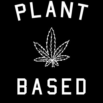 Plant Based by AurlexTees